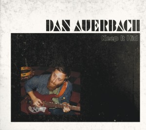 Dan Auerbach - Keep It Hid - Review: April 27, 2009